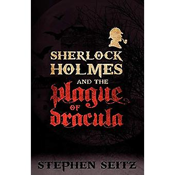 Sherlock Holmes and the Plague of Dracula by Stephen Seitz - 97817809