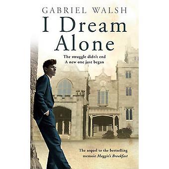 I Dream Alone by Gabriel Walsh - 9781842235393 Book