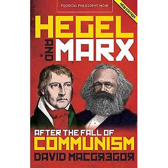 Hegel and Marx After the Fall of Communism Political Philosophy Now