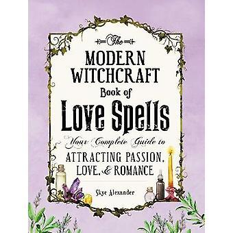El libro de brujería moderna del amor deletrea su guía completa para atraer el amor de la pasión y el romance