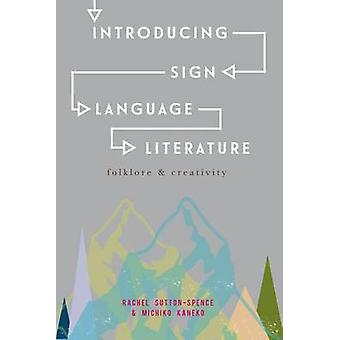 Introducing Sign Language Literature  Folklore and Creativity by SuttonSpence & Rachel