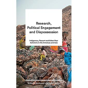 Research Political Engagement and Dispossession Indigenous Peasant and Urban Poor Activisms in the Americas and Asia