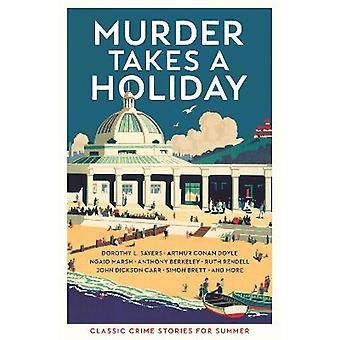 Murder Takes a Holiday Classic Crime Stories for Summer