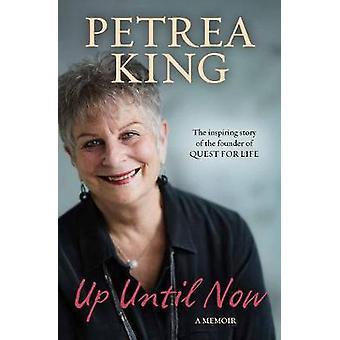 Up Until Now - A memoir by Petrea King - 9781760297336 Book