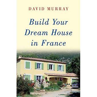 Bygga ditt drömhus i Frankrike