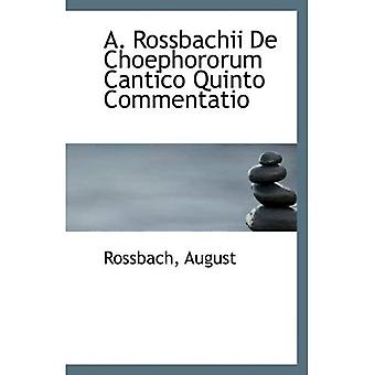 A. Rossbachii De Choephororum Commentatio de Quinto Cantico