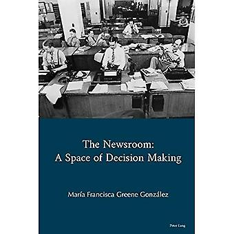 The Newsroom: A Space of Decision Making