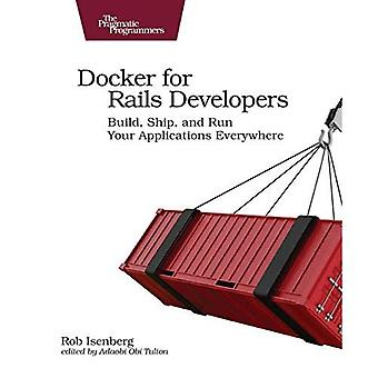 Docker for Rails Developers: Build, Ship, and Run Your Applications Everywhere