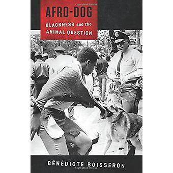 Afro-Dog - Blackness and the Animal Question by Afro-Dog - Blackness an