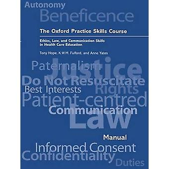 The Oxford Practice Skills Course Ethics Law and Communication Skills in Health Care Education by Hope & R. A.