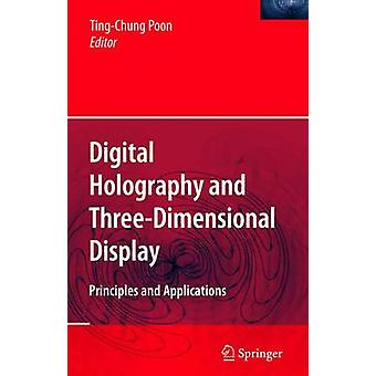 Digital Holography and ThreeDimensional Display  Principles and Applications by Poon & TingChung