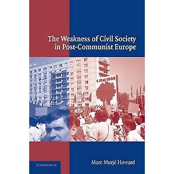 Weakness of Civil Society in PostCommunist Europe by Marc Morj Howard