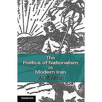 Politiek van nationalisme in het moderne Iran door Ali M Ansari