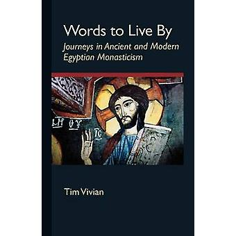 Words to Live by Journeys in Ancient and Modern Egyptian Monasticism by Vivian & Tim