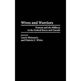 Wives and Warriors Women and the Military in the United States and Canada by Unknown