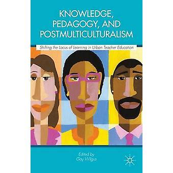 Kunskap pedagogik och Postmulticulturalism skiftande Locus av lärande i Urban lärarutbildning av Wilgus & Gay