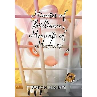 Minutes of Brilliance Moments of Madness by Boxley & Aaron