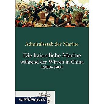 Die kaiserliche Marine whrend der Wirren in China 19001901 by Admiralsstab der Marine