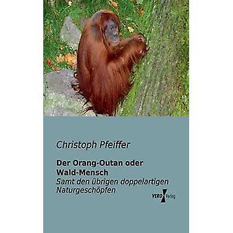 Der OrangOutan oder WaldMensch av Pfeiffer & Christoph
