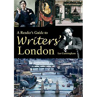 A Reader's Guide to Writers' London (New edition) by Ian Cunningham -