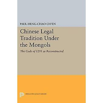 Chinese Legal Tradition Under the Mongols - The Code of 1291 as Recons