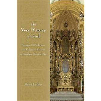 The Very Nature of God - Baroque Catholicism and Religious Reform in B
