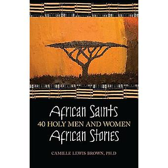 African Saints - African Stories - 40 Holy Men and Women by Camille Le