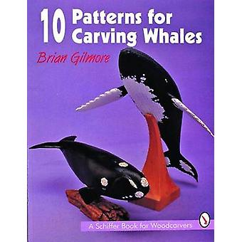 10 Patterns for Carving Whales by Brian Gilmore - 9780887408557 Book
