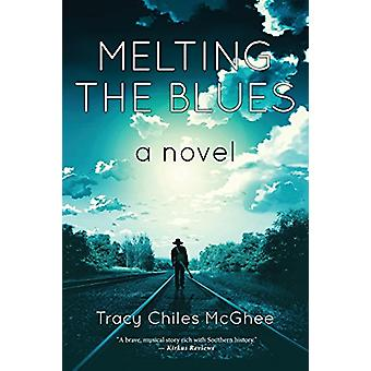 Melting the Blues by Tracy Chiles McGhee - 9780997135442 Book