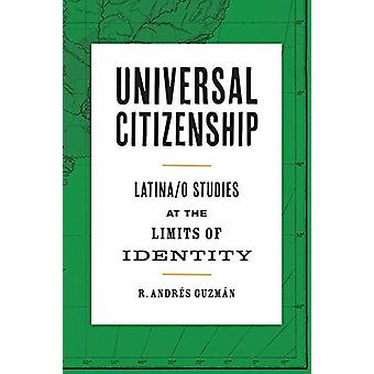 Universal Citizenship - Latina/o Studies at the Limits of Identity by