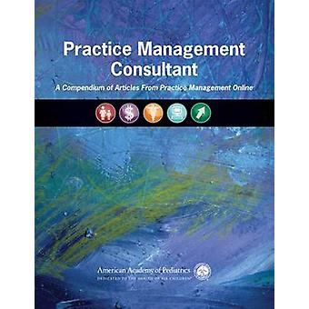 Practice Management Consultant - A Compendium of Articles from Practic