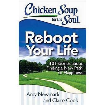 Chicken Soup for the Soul - Reboot Your Life - 101 Stories About Findin