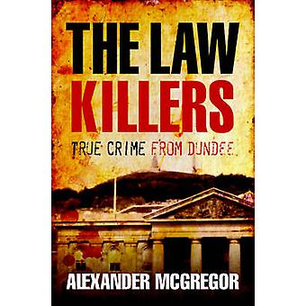 The Law Killers - True Crime from Dundee by Alexander McGregor - 97818