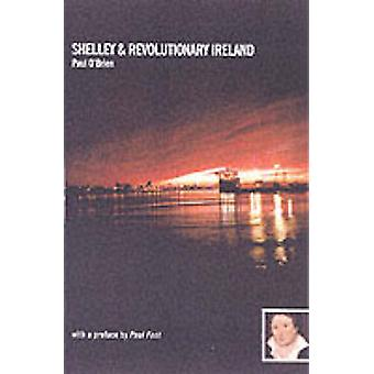 Shelley and Revolutionary Ireland by Percy Bysshe Shelley - Paul O'Br