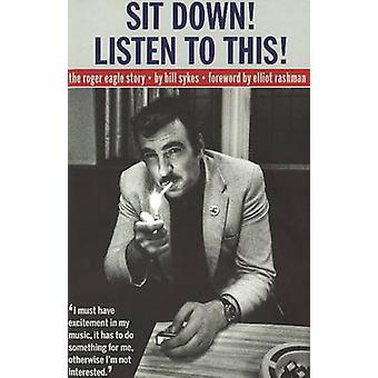 Sit Down! Listen to This! - The Roger Eagle Story by Bill Sykes - Elli
