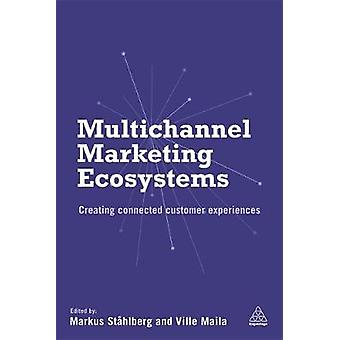 Multichannel Marketing Ecosystems Creating Connected Customer Experiences by Stahlberg & Markus
