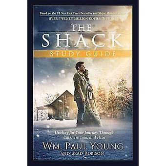 The Shack - Healing for Your Journey Through Loss - Trauma - and Pain