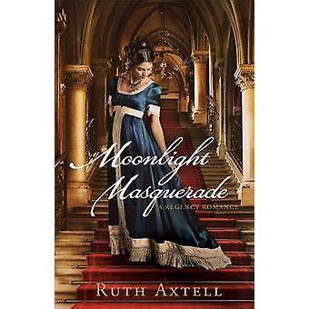 Moonlight Masquerade - A Regency Romance by Ruth Axtell - 978080072089