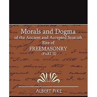 Moral und Dogma des alten und akzeptierten schottischen Ritus der Freimaurerei Teil II von Albert Pike