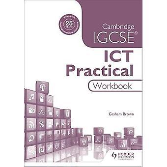Cambridge IGCSE ICT praktische werkboek van Graham Brown