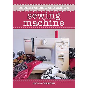 Understanding and Using a Sewing Machine by Nicola Corrigan