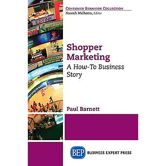 Shopper Marketing A HowTo Business Story by Barnett & Paul