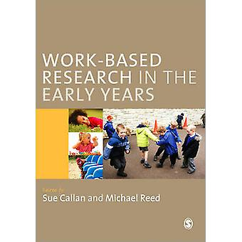 WorkBased Research in the Early Years by Edited by Sue Callan & Edited by Michael Reed