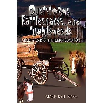 Duststorms Rattlesnakes and Tumbleweeds  Short Stories of the Human Condition by Nash & Marie Kyle