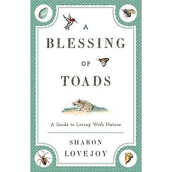 A Blessing of Toads A Guide to Living with Nature by Lovejoy & Sharon