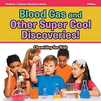 Blood Gas and Other Super Cool Discoveries Chemistry for Kids  Childrens Clinical Chemistry Books by Pfiffikus