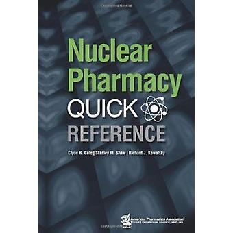 Nuclear Pharmacy Quick Reference by Clyde N. Cole - Stanley M. Shaw -
