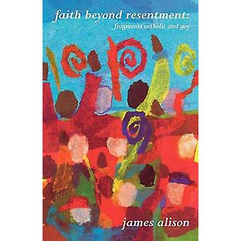 Faith Beyond Resentment by Alison & James