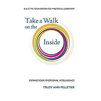 Take a Walk on the Inside Expand Your Emotional Intelligence by Pelletier & Trudy