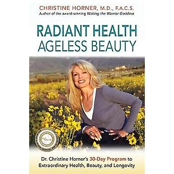 Radiant Health Ageless Beauty Dr. Christine Horners 30Day Program to Extraordinary Health Beauty and Longevity by Horner & Christine